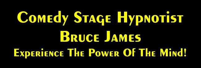 Comedy Stage Hypnotist Bruce James - Experience the power of the mind.